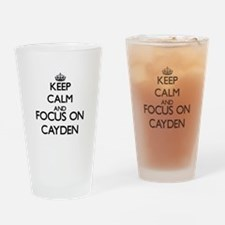 Keep Calm and Focus on Cayden Drinking Glass