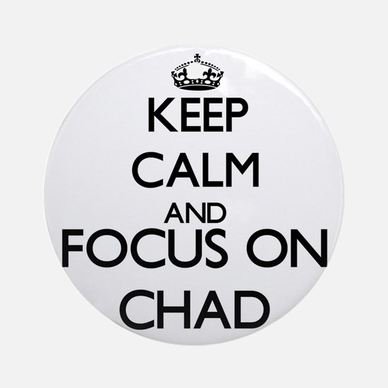 Keep Calm and Focus on Chad Ornament (Round)