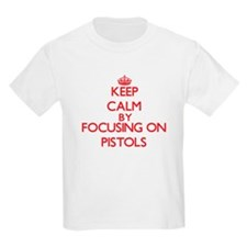 Keep Calm by focusing on Pistols T-Shirt