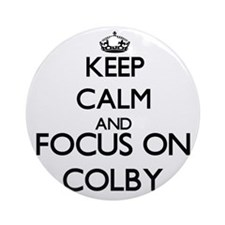 Keep Calm and Focus on Colby Ornament (Round)