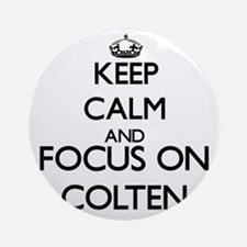 Keep Calm and Focus on Colten Ornament (Round)