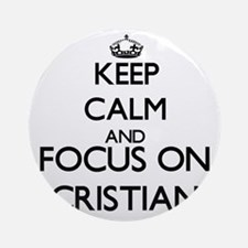 Keep Calm and Focus on Cristian Ornament (Round)