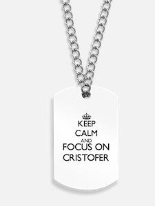 Keep Calm and Focus on Cristofer Dog Tags