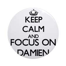 Keep Calm and Focus on Damien Ornament (Round)