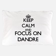 Keep Calm and Focus on Dandre Pillow Case