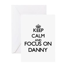 Keep Calm and Focus on Danny Greeting Cards