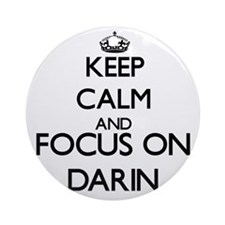 Keep Calm and Focus on Darin Ornament (Round)