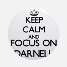 Keep Calm and Focus on Darnell Ornament (Round)