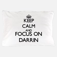 Keep Calm and Focus on Darrin Pillow Case