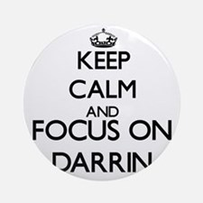 Keep Calm and Focus on Darrin Ornament (Round)