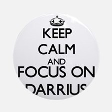 Keep Calm and Focus on Darrius Ornament (Round)
