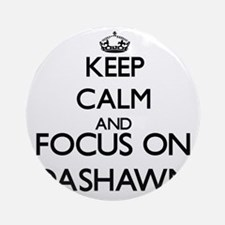 Keep Calm and Focus on Dashawn Ornament (Round)