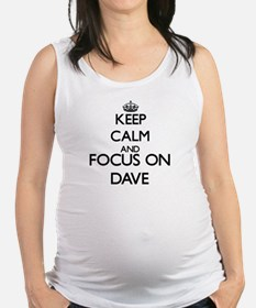 Keep Calm and Focus on Dave Maternity Tank Top