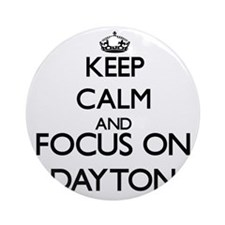 Keep Calm and Focus on Dayton Ornament (Round)