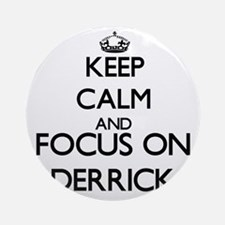 Keep Calm and Focus on Derrick Ornament (Round)