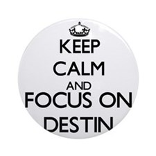 Keep Calm and Focus on Destin Ornament (Round)