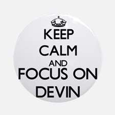 Keep Calm and Focus on Devin Ornament (Round)