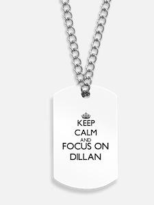 Keep Calm and Focus on Dillan Dog Tags