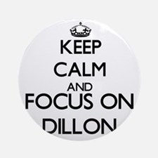 Keep Calm and Focus on Dillon Ornament (Round)