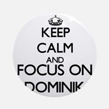 Keep Calm and Focus on Dominik Ornament (Round)