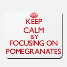 Keep Calm by focusing on Pomegranates Mousepad