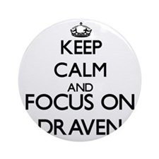 Keep Calm and Focus on Draven Ornament (Round)