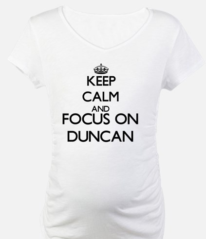 Keep Calm and Focus on Duncan Shirt
