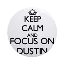 Keep Calm and Focus on Dustin Ornament (Round)