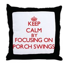 Keep Calm by focusing on Porch Swings Throw Pillow