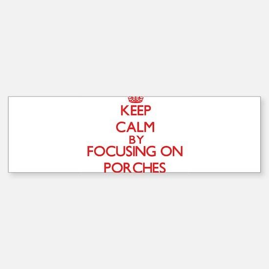 Keep Calm by focusing on Porches Bumper Bumper Bumper Sticker
