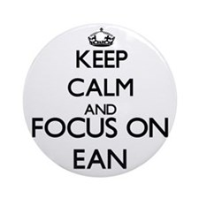 Keep Calm and Focus on Ean Ornament (Round)