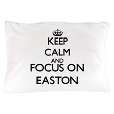 Keep Calm and Focus on Easton Pillow Case