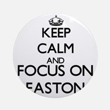 Keep Calm and Focus on Easton Ornament (Round)