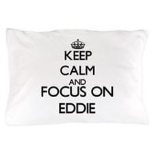 Keep Calm and Focus on Eddie Pillow Case