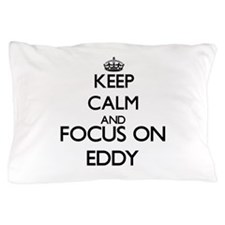 Keep Calm and Focus on Eddy Pillow Case