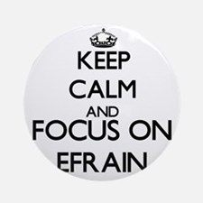 Keep Calm and Focus on Efrain Ornament (Round)