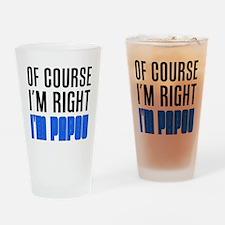 I'm Right I'm Papou Drinking Glass