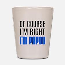I'm Right I'm Papou Shot Glass