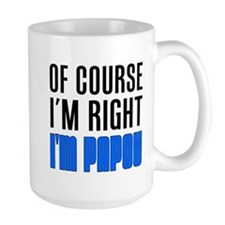I'm Right I'm Papou Mugs