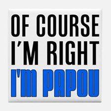 I'm Right I'm Papou Tile Coaster