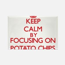 Keep Calm by focusing on Potato Chips Magnets