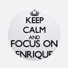 Keep Calm and Focus on Enrique Ornament (Round)