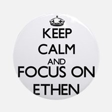 Keep Calm and Focus on Ethen Ornament (Round)