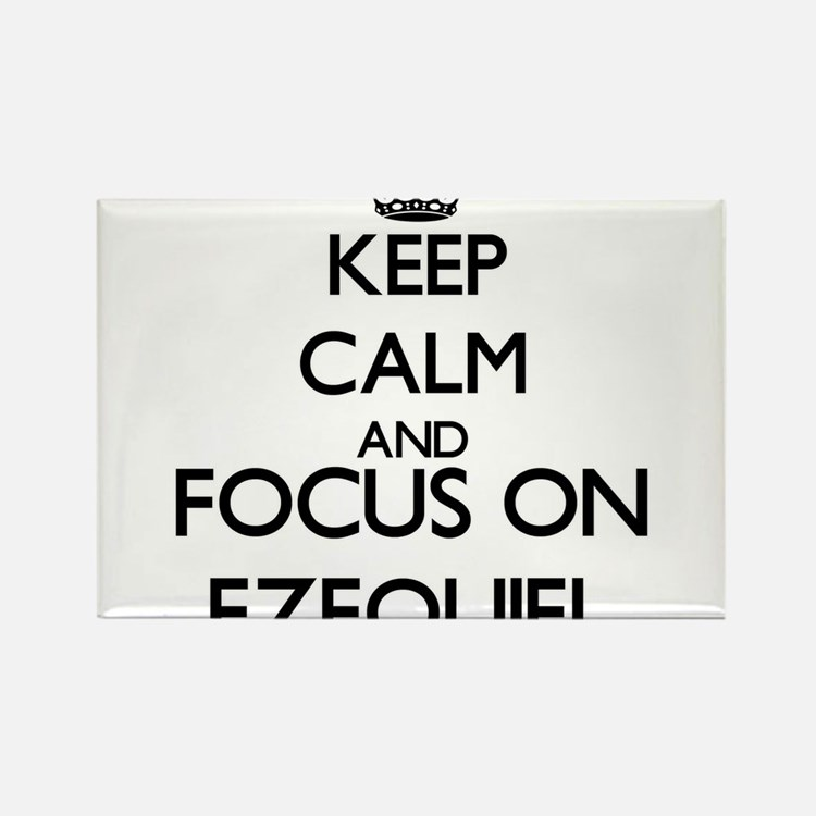 Keep Calm and Focus on Ezequiel Magnets