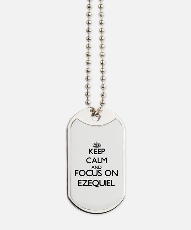 Keep Calm and Focus on Ezequiel Dog Tags