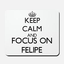 Keep Calm and Focus on Felipe Mousepad