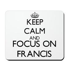 Keep Calm and Focus on Francis Mousepad