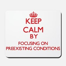Keep Calm by focusing on Preexisting Con Mousepad