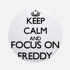 Keep Calm and Focus on Freddy Ornament (Round)