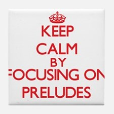 Keep Calm by focusing on Preludes Tile Coaster
